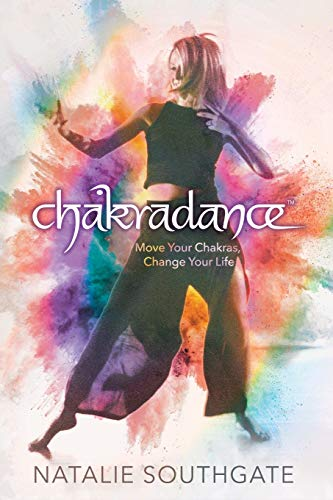 Chakradance: Move Your Chakras, Change Your Life