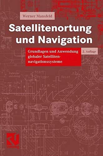 Satellitenortung und Navigation: Grundlagen und Anwendung globaler Satellitennavigationssysteme
