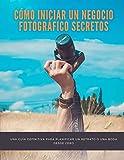 Cómo iniciar un negocio fotográfico Secretos: una guía definitiva para planificar un retrato o una boda desde cero