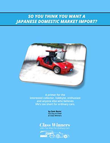 SO YOU THINK YOU WANT A JAPANESE DOMESTIC MARKET IMPORT?: A primer for the interested collector, hobbyist, enthusiast and anyone else who believes life's too short for ordinary cars. (English Edition)