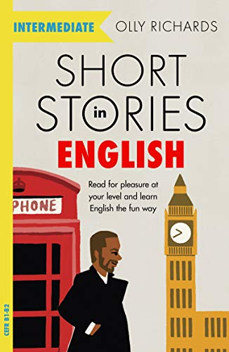 Short Stories in English for Intermediate Learners: Read for pleasure at your level, expand your vocabulary and learn English the fun way!