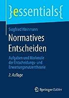 Normatives Entscheiden: Aufgaben und Merkmale der Entscheidungs- und Erwartungsnutzentheorie (essentials)