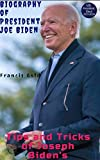 Biography of President Joe Biden : Tips and Tricks of Joseph Biden's Administration (English Edition)