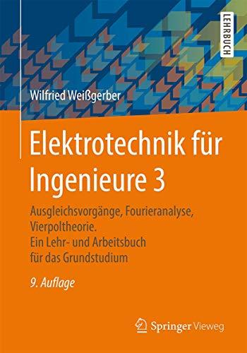 Elektrotechnik für Ingenieure 3: Ausgleichsvorgänge, Fourieranalyse, Vierpoltheorie. Ein Lehr- und Arbeitsbuch für das Grundstudium