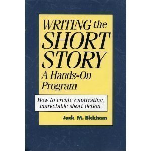 Writing the Short Story: A Hands-On Program by Bickham, Jack Published by Writer's Digest Books 1st (first) edition (1994) Hardcover