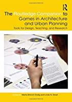 The Routledge Companion to Games in Architecture and Urban Planning: Tools for Design, Teaching, and Research