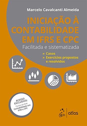 Iniciação à Contabilidade IFRS e CPC - Facilitada e Sistematizada