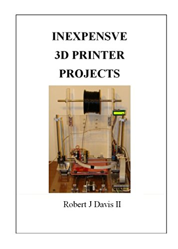 Inexpensive 3D Printer Projects: How to build your own 3D printer and...
