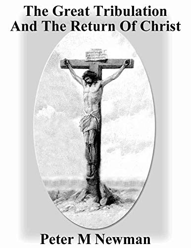 The Great Tribulation and the Return of Christ (Christian Discipleship Series Book 9)