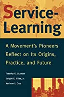 Service-Learning: A Movement's Pioneers Reflect on Its Origins, Practice, and Future (Jossey Bass Higher & Adult Education Series)