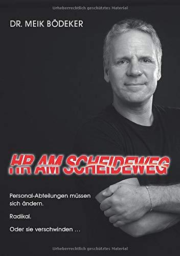 HR Am Scheideweg: Personalabteilungen müssen sich ändern. Radikal. Oder sie verschwinden ...