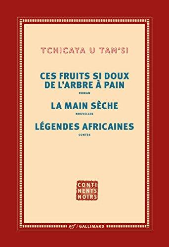 Ces fruits si doux de l'arbre à pain – La main sèche – Légendes africaines: Les fruits si doux de l'arbre à pain - La main sèche - Légendes africaines (French Edition)