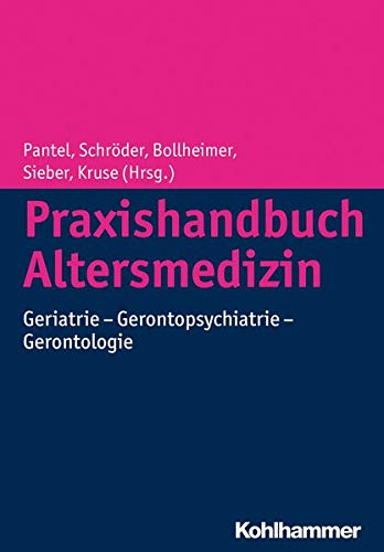 Praxishandbuch Altersmedizin: Geriatrie - Gerontopsychiatrie - Gerontologie