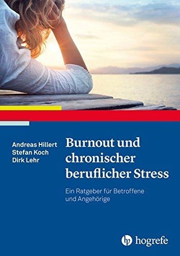 Burnout und chronischer beruflicher Stress: Ein Ratgeber für Betroffene und Angehörige (Ratgeber zur Reihe Fortschritte der Psychotherapie)