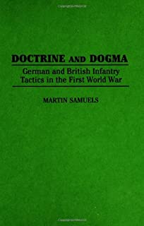 Doctrine and Dogma: German and British Infantry Tactics in the First World War (Contributions in Military Studies)