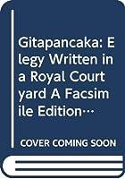 Gitapancaka: Elegy Written in a Royal Courtyard A Facsimile Edition of Jagatprakasamalla's Gitapancaka