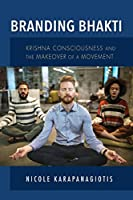 Branding Bhakti: Krishna Consciousness and the Makeover of a Movement (Framing the Global)