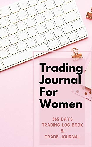 365 Days Trading Journal For Women Trading Diary Trading Log 370 Pages, For Traders of Cryptos, Stocks, Futures, Options and Forex W004: Stock Trading Activity Log Book Day Trading (English Edition)