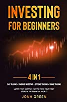 Investing for beginners 4 in 1: Day trading + dividend investing + options trading + swing trading Learn from scratch how to move your first steps in the financial world