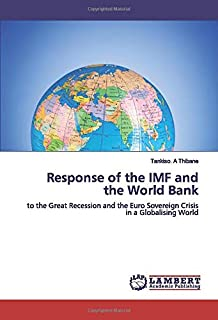 Response of the IMF and the World Bank: to the Great Recession and the Euro Sovereign Crisis in a Globalising World