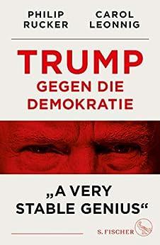 """Trump gegen die Demokratie – """"A Very Stable Genius"""" (German Edition) by [Carol Leonnig, Philip Rucker, Martin Bayer, Karlheinz Dürr, Hans-Peter Remmler, Werner Roller, Karin Schuler, Violeta Topalova]"""