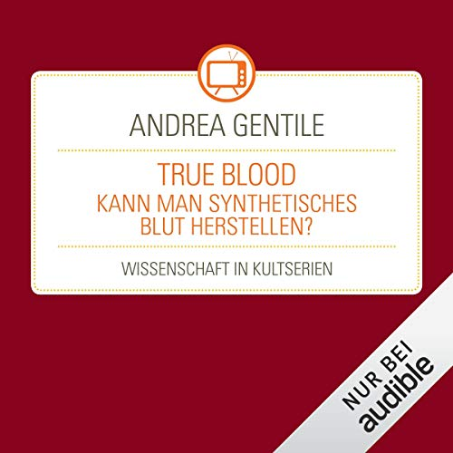 True Blood - Kann man synthetisches Blut herstellen? audiobook cover art