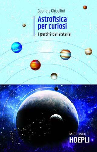 Astrofisica per curiosi. Breve storia dell'universo