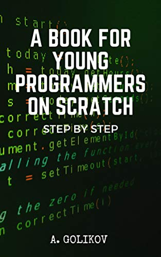 A Book For Young Programmers On Scratch: Scratch Programming In Very Step By Step Examples Front Cover