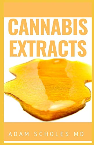 CANNABIS EXTRACTS: The Complete Guide On How to Make Marijuana Extracts For Cooking in Your Home