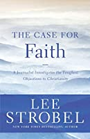 The Case for Faith: A Journalist Investigates the Toughest Objections to Christianity (Case for ...)