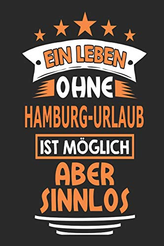Ein Leben ohne Hamburg-Urlaub ist möglich aber sinnlos: Notizbuch, Notizblock, Geburtstag Geschenk Buch mit 110 linierten Seiten, kann auch als ... eines Schild bzw. Poster verwendet werden