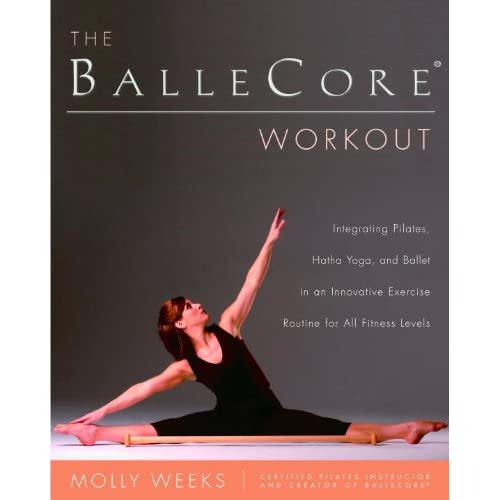The Ballecore R Workout Integrating Pilates Hatha Yoga And Ballet In An Innovative Exercise Routine For All Fitness Levels Kindle Edition By Weeks Molly Health Fitness Dieting Kindle Ebooks Amazon Com