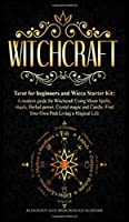 Witchcraft: Tarot for beginners and Wicca Starter Kit A modern guide for Witchcraft Using Moon Spells, rituals, Herbal power, Crystal magic and Candle. Find Your Own Path Living a Magical Life