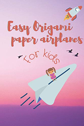 Easy Origami paper airplanes for kids: Paper airplanes