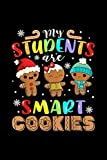 Christmas Teacher Gifts My Students Kids Are Smart Cookies: Best Gift Ideas Composition College Notebook and Diary to Write In / 120 Pages of Ruled Lined & Blank Paper / 6'x9'