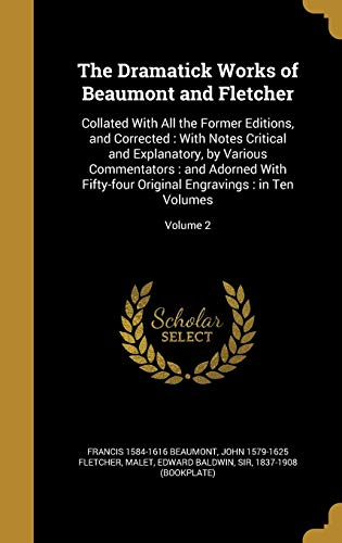 The Dramatick Works of Beaumont and Fletcher: Collated With All the Former Editions, and Corrected :...