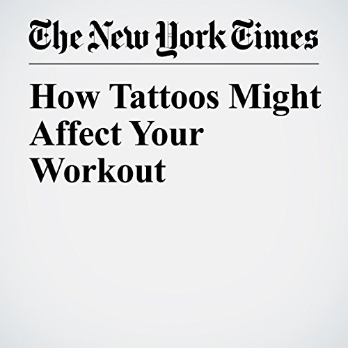 How Tattoos Might Affect Your Workout | Gretchen Reynolds