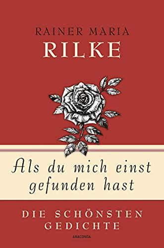 Rainer Maria Rilke, Als du mich einst gefunden hast - Die schönsten Gedichte (Geschenkbuch Gedichte und Gedanken, Band 2)
