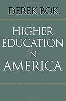 Higher Education in America (William G. Bowen Memorial Series in Higher Education)