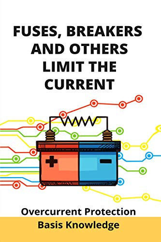 Fuses, Breakers, And Others Limit The Current: Overcurrent Protection Basis Knowledge: Overcurrent Directional Protection (English Edition)