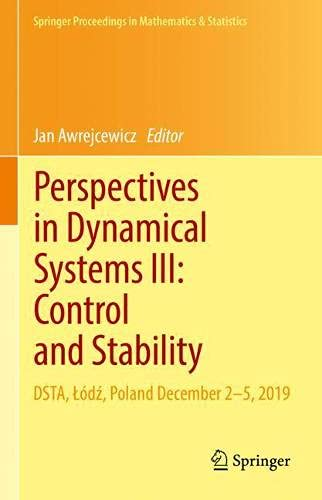 Perspectives in Dynamical Systems III: Control and Stability: DSTA, Łódź, Poland December 2–5, 2019 (Springer Proceedings in Mathematics & Statistics, 364)