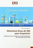 Abd Aziz, A: Adsorbant d'eau de SBE pour biopétrole