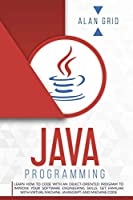 Java Programming: Learn How to Code With an Object-Oriented Program to Improve Your Software Engineering Skills. Get Familiar with Virtual Machine, JavaScript, and Machine Code (Computer Science)