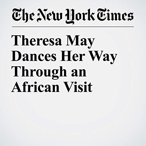 Theresa May Dances Her Way Through an African Visit copertina