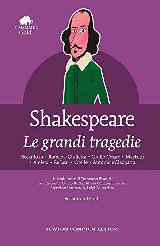 Le grandi tragedie: Riccardo III-Romeo e Giulietta-Giulio Cesare-Macbeth-Amleto-Re Lear-Otello-Antonio e Cleopatra. Ediz. integrale