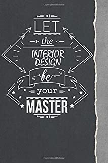 Let the Interior design Be your master: Typography Journal for Interior design Lovers / Funny Inspirational Notebooks for ...