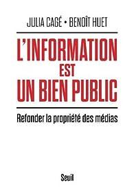 L'Information est un bien public. Refonder la propriété des médias par Julia Cagé