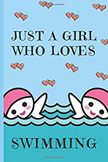 Just A Girl Who Loves Swimming: Swimming Gifts: Cute Novelty Notebook Gift for Swimmers: Lined Paper Paperback Journal