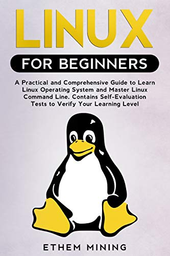 Compare Textbook Prices for Linux for Beginners: A Practical and Comprehensive Guide to Learn Linux Operating System and Master Linux Command Line. Contains Self-Evaluation Tests to Verify Your Learning Level  ISBN 9781671228085 by Mining, Ethem