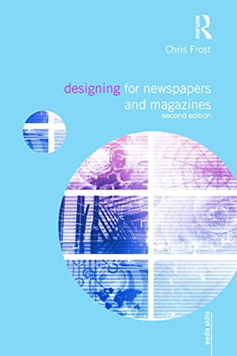 Compare Textbook Prices for Designing for Newspapers and Magazines Media Skills 2 Edition ISBN 9780415666541 by Frost, Chris